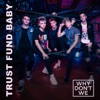 Trust Fund Baby - Single, Why Don't We