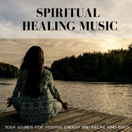 Spiritual Healing Music: Yoga Sounds for Positive Energy and Relax Mind  Body by Positive Thinking Lama