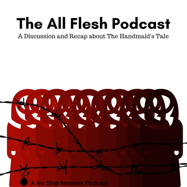 The All Flesh Podcast: A Podcast about The Handmaid's Tale