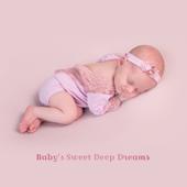 Baby's Sweet Deep Dreams: 30 Piano Relaxing Lullabies for Newborns & Babies Deep Sleep & Relaxation