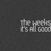 The Weeks - It's All Good