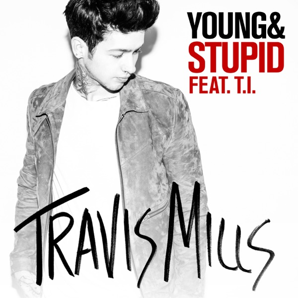 Young & Stupid (feat. T.I.) - Single