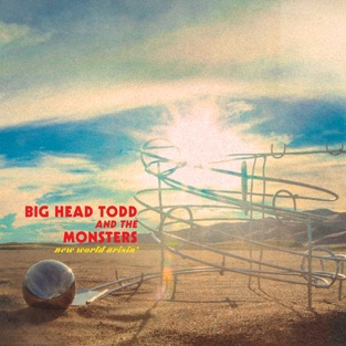New World Arisin' – Big Head Todd & The Monsters