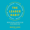 Martin Lanik - The Leader Habit: Master the Skills You Need to Lead - in Just Minutes a Day (Unabridged) artwork