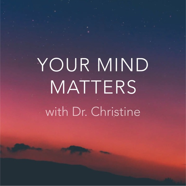 Your Mind Matters with Dr. Christine