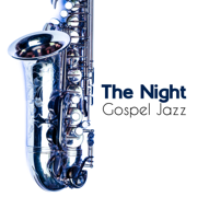 The Night Gospel Jazz: Smooth & Calming Jazz Notes, Soothe Your Mind, Body & Soul - Calm Background Paradise