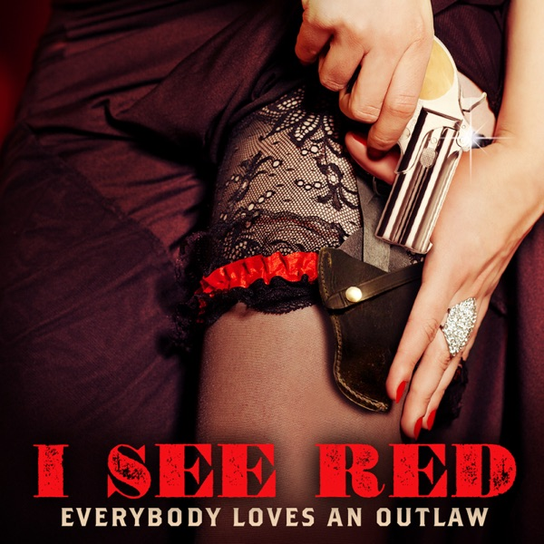 Everybody Loves an Outlaw - I See Red - EP