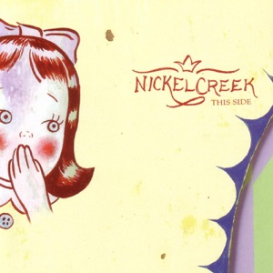 Nickel Creek - I Should've Known Better