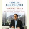 Charles Krauthammer - Things That Matter: Three Decades of Passions, Pastimes and Politics (Unabridged)  artwork