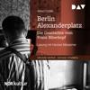 Berlin Alexanderplatz: Die Geschichte vom Franz Biberkopf - Alfred Döblin