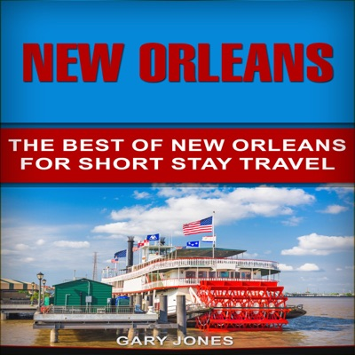 New Orleans: The Best of New Orleans for Short Stay Travel: Short Stay Travel - City Guides, Book 33 (Unabridged)