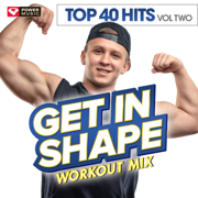 Get In Shape Workout Mix: Top 40 Hits, Vol. 2 - Power Music Workout - Power Music Workout