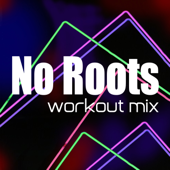 No Roots (Workout Mix)