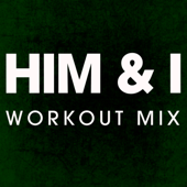 Him & I (Workout Remix)