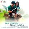 Nee Vaanam Naan Mazhai Single