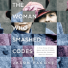 Jason Fagone - The Woman Who Smashed Codes  artwork