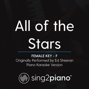 Sing2Piano - All of the Stars (Female Key F) [Originally Performed by Ed Sheeran] [Piano Karaoke Version]