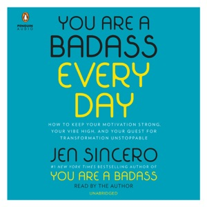 You Are a Badass Every Day: How to Keep Your Motivation Strong, Your Vibe High, and Your Quest for Transformation Unstoppable (Unabridged) - Jen Sincero audiobook, mp3