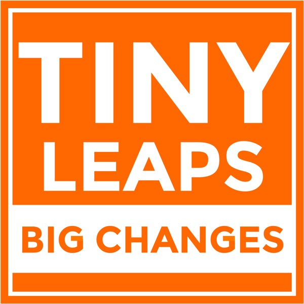Tiny Leaps, Big Changes: Wellness, Inspiration, Self Help & Motivation for Your Daily Life