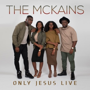 Only Jesus Live – The McKains