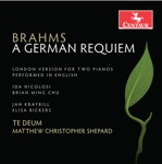 Te Deum, Jan Kraybill, Elisa Williams Bickers & Matthew Christopher Shepard - A German Requiem, Op. 45 (London Version) [Sung in English]: IV. How Lovely Is Thy Dwelling Place