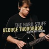 The Hard Stuff, George Thorogood & The Destroyers