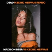 Dead (Madison Beer vs. Cedric Gervais) [Cedric Gervais Remix] - Single