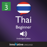 Learn Thai - Level 3: Beginner Thai, Volume 1: Lessons 1-25 (Unabridged)