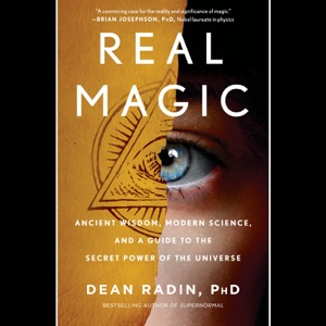 Real Magic: Ancient Wisdom, Modern Science, and a Guide to the Secret Power of the Universe (Unabridged) - Dean Radin audiobook, mp3