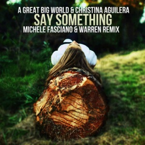 Michele Fasciano & Warren - Say Something (Michele Fasciano & Warren Un Remix) [A Great Big World & Christina Aguilera]