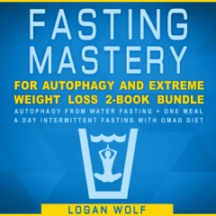 Fasting Mastery for Autophagy and Extreme Weight Loss 2-Book Bundle: Autophagy from Water Fasting + One Meal a Day Intermittent Fasting with OMAD Diet (Unabridged)