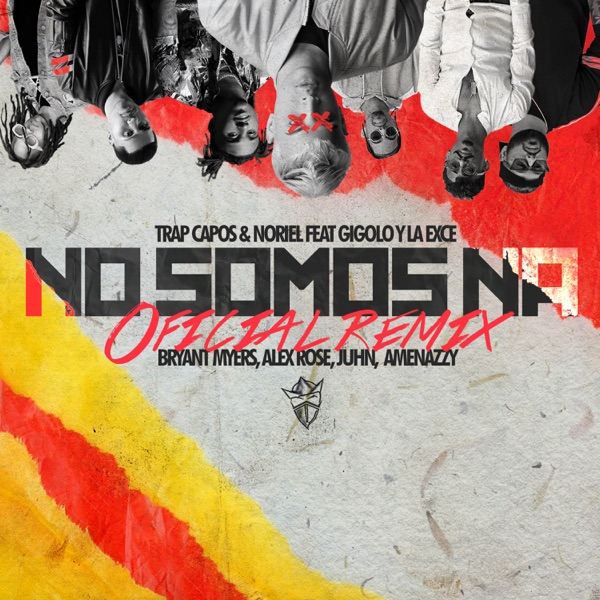 No Somos Ná (Remix) [feat. Gigolo Y La Exce, Bryant Myers, Alex Rose, Juhn & Amenazzy] - Single