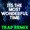 It's the Most Wonderful Time of the Year (Trap Remix) - Christmas Classics Remix