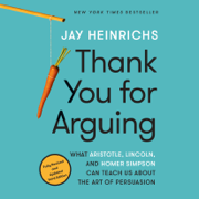Thank You for Arguing, Third Edition: What Aristotle, Lincoln, and Homer Simpson Can Teach Us About the Art of Persuasion (Unabridged)