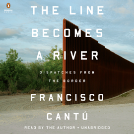 The Line Becomes a River: Dispatches from the Border (Unabridged) audiobook