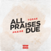Torae & Praise - All Praises Due  artwork