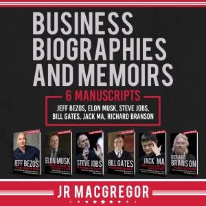 Business Biographies and Memoirs: 6 Manuscripts: Jeff Bezos, Elon Musk, Steve Jobs, Bill Gates, Jack Ma, Richard Branson (Unabridged) - JR MacGregor audiobook, mp3