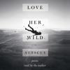 Atticus Poetry - Love Her Wild: Poems (Unabridged)  artwork