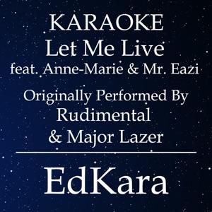 EdKara - Let Me Live (Originally Performed by Rudimental & Major Lazer feat. Anne-Marie & Mr. Eazi) [Karaoke No Guide Melody Version]