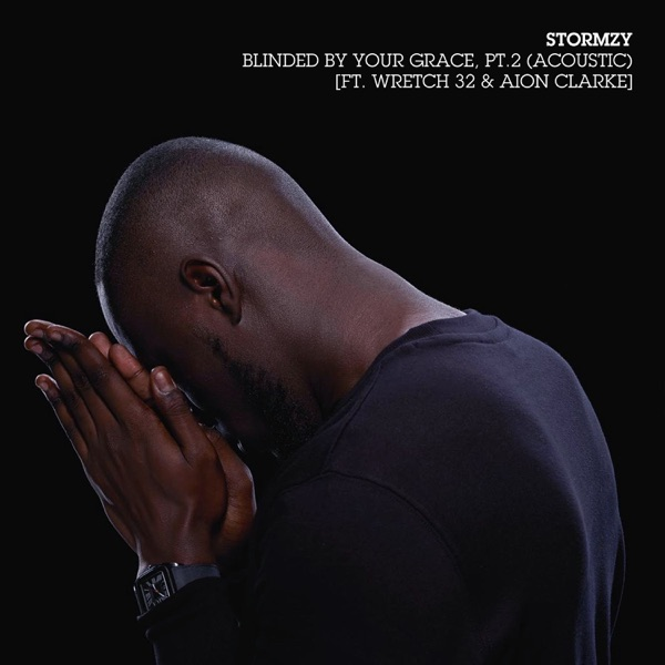 Blinded By Your Grace, Pt. 2 (Acoustic) [feat. Wretch 32 & Aion Clarke] - Single