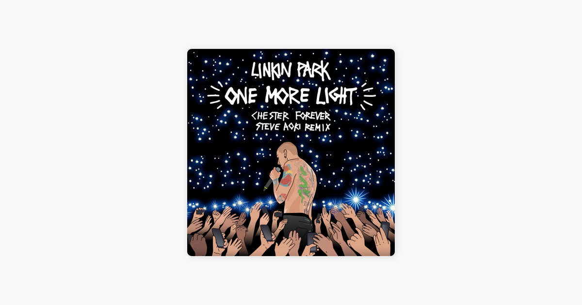 One More Light (Steve Aoki Chester Forever Remix) - Single by LINKIN PARK