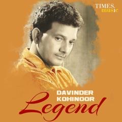 Davinder Kohinoor - Legend