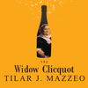 Tilar J. Mazzeo - The Widow Clicquot: The Story of a Champagne Empire and the Woman Who Ruled It artwork