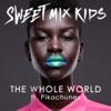 The Whole World (feat. Pikachunes) [Radio Edit] - Single, Sweet Mix Kids