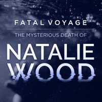 Fatal Voyage: The Mysterious Death of Natalie Wood podcast