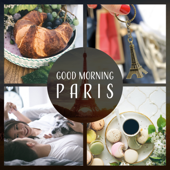 Good Morning Paris – Hot Croissant & Coffee, Perfect Motivation for the Day, Powerful Smooth Jazz for Relax