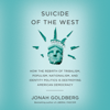 Jonah Goldberg - Suicide of the West: How the Rebirth of Populism, Nationalism, and Identity Politics Is Destroying American Democracy (Unabridged)  artwork