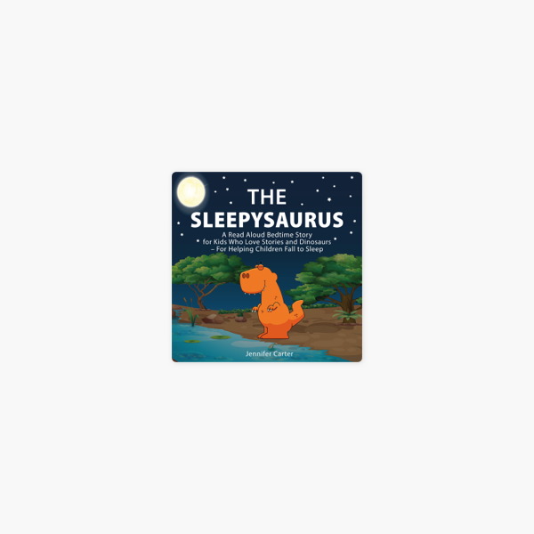 ‎The Sleepysaurus: A Read Aloud Bedtime Story for Kids Who Love Stories &  Dinosaurs - For Helping Children Fall to Sleep (Bedtime Stories for Kids,