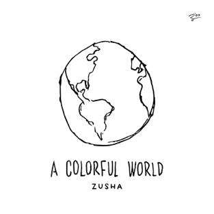A Colorful World – Zusha