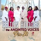Felton Hodges & the Anointed Voices - Fix It
